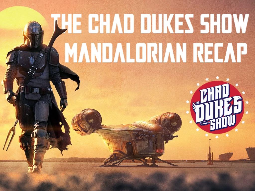 Chad Dukes Show - Mandalorian Recap Episode